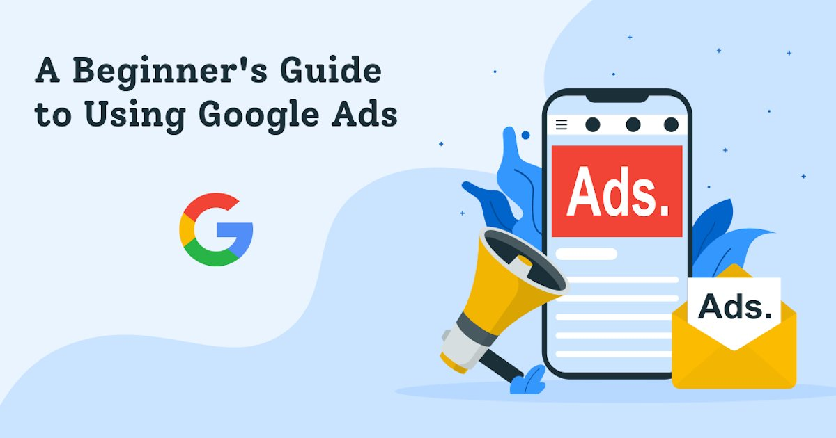 A Beginner's Guide to Using Google Ads