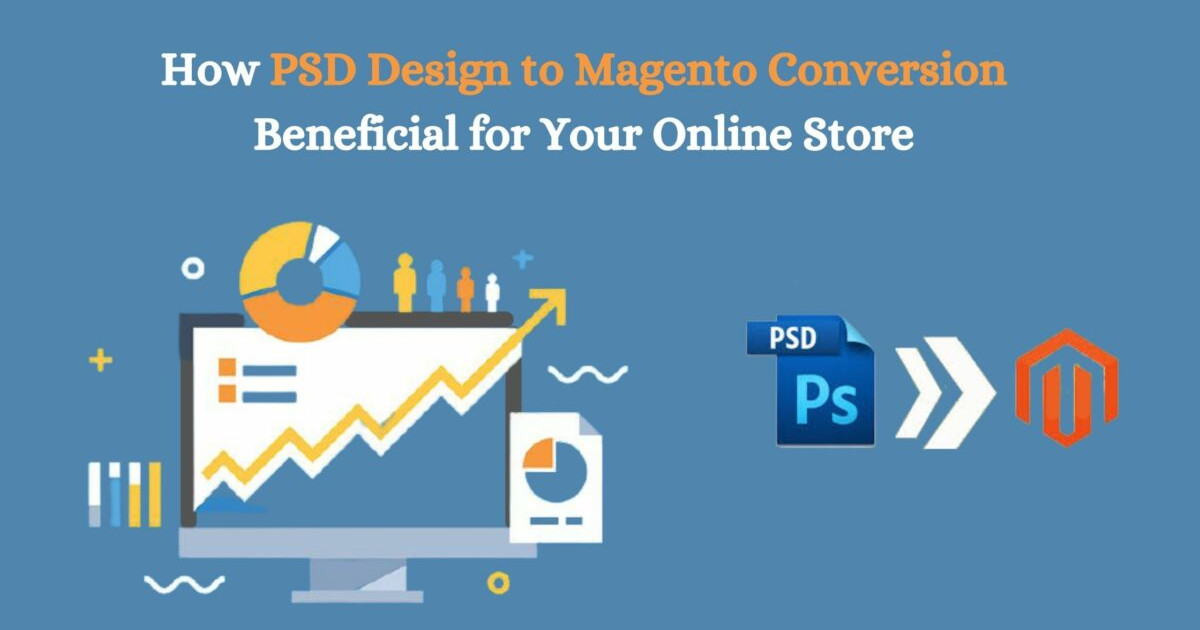 Read more about the article How PSD Design to Magento Conversion Beneficial for Your Online Store?